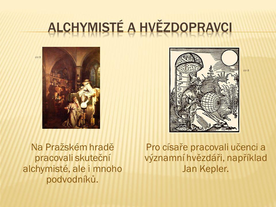 obr.5 Na Pražském hradě pracovali skuteční alchymisté, ale i mnoho podvodníků. obr.6 Pro císaře pracovali učenci a významní hvězdáři, například Jan Ke