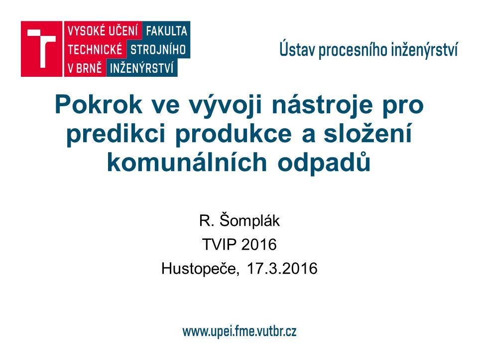 Pokrok ve vývoji nástroje pro predikci produkce a složení komunálních odpadů R. Šomplák TVIP 2016 Hustopeče, 17.3.2016