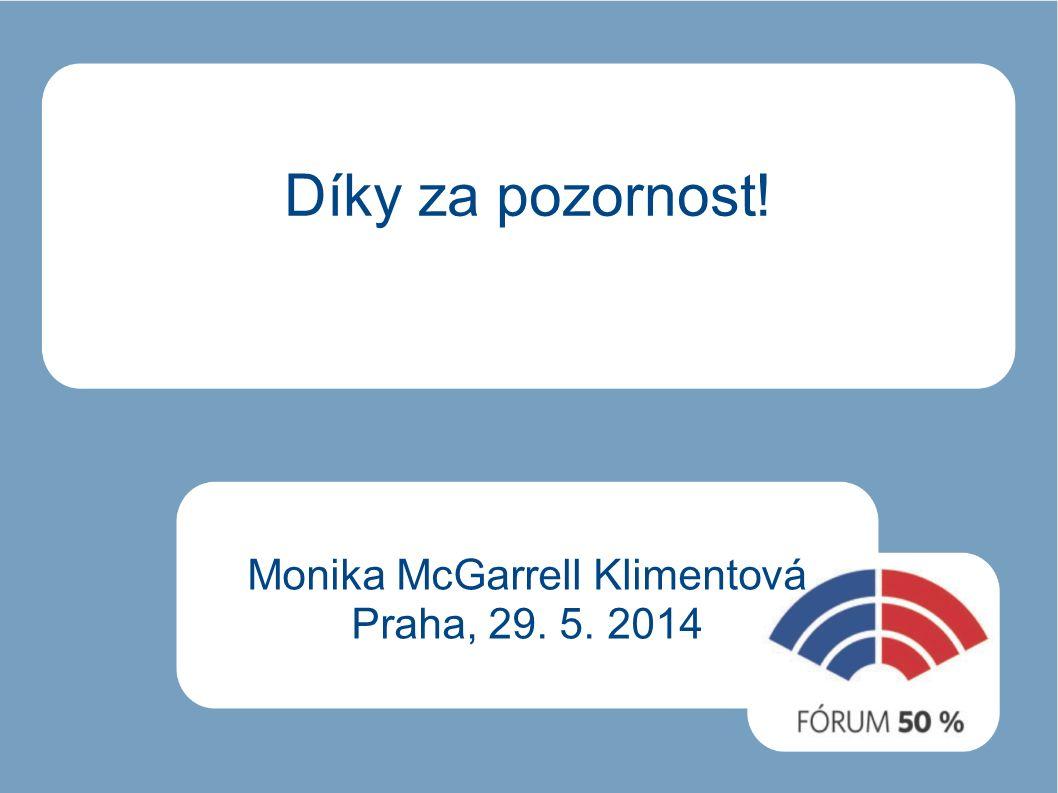 Díky za pozornost! Monika McGarrell Klimentová Praha, 29. 5. 2014