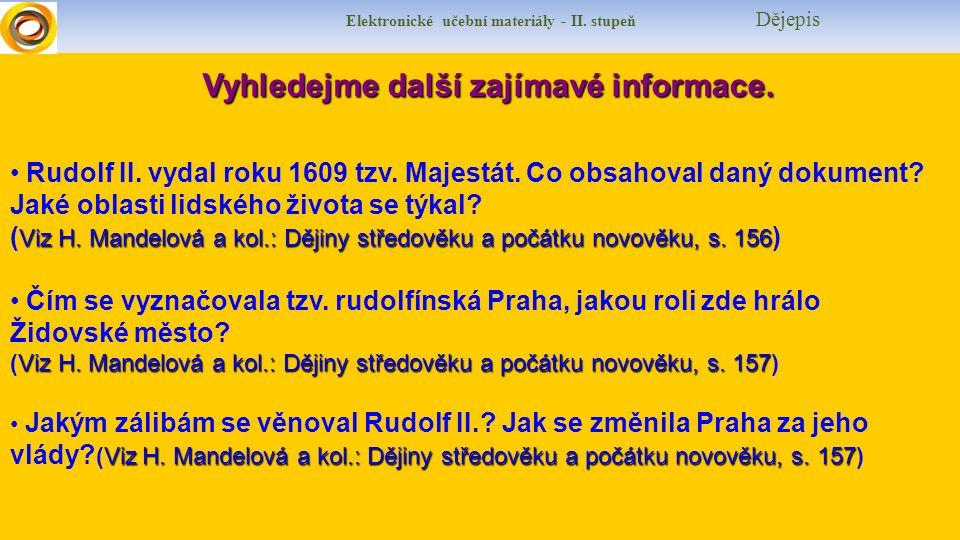 Elektronické učební materiály - II. stupeň DějepisVyhledejme další zajímavé informace. Rudolf II. vydal roku 1609 tzv. Majestát. Co obsahoval daný dok