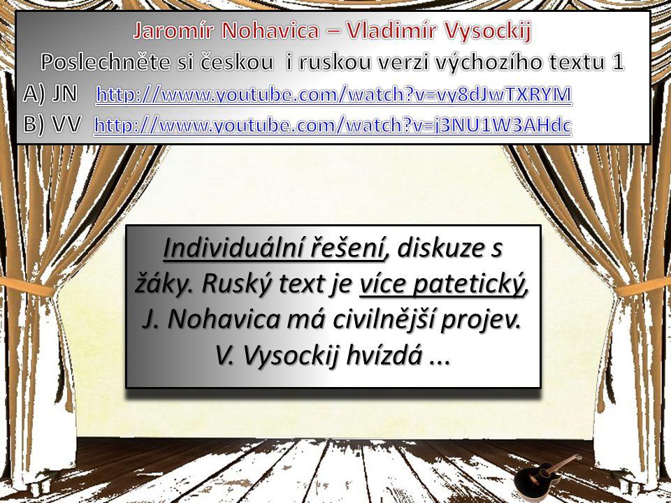 Individuální řešení, diskuze s žáky. Ruský text je více patetický, J.
