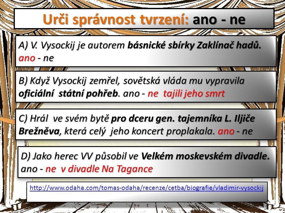 Urči správnost tvrzení: ano - ne A) V. Vysockij je autorem básnické sbírky Zaklínač hadů.