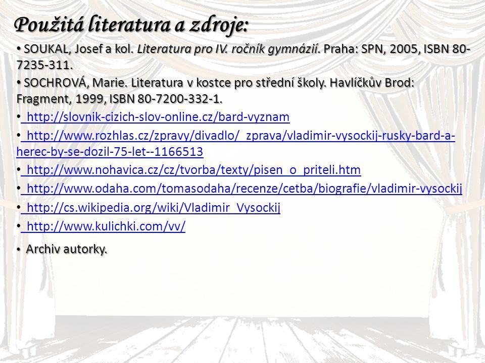 Použitá literatura a zdroje: SOUKAL, Josef a kol. Literatura pro IV.