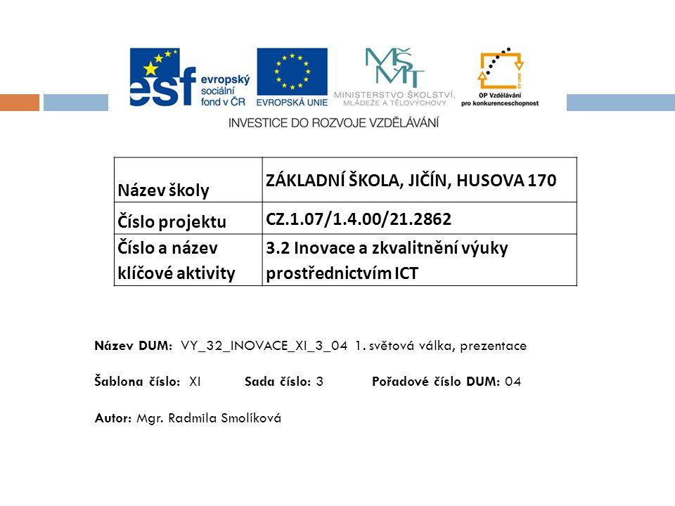 Název školy ZÁKLADNÍ ŠKOLA, JIČÍN, HUSOVA 170 Číslo projektu CZ.1.07/1.4.00/21.2862 Číslo a název klíčové aktivity 3.2 Inovace a zkvalitnění výuky prostřednictvím ICT Název DUM: VY_32_INOVACE_XI_3_04 1.