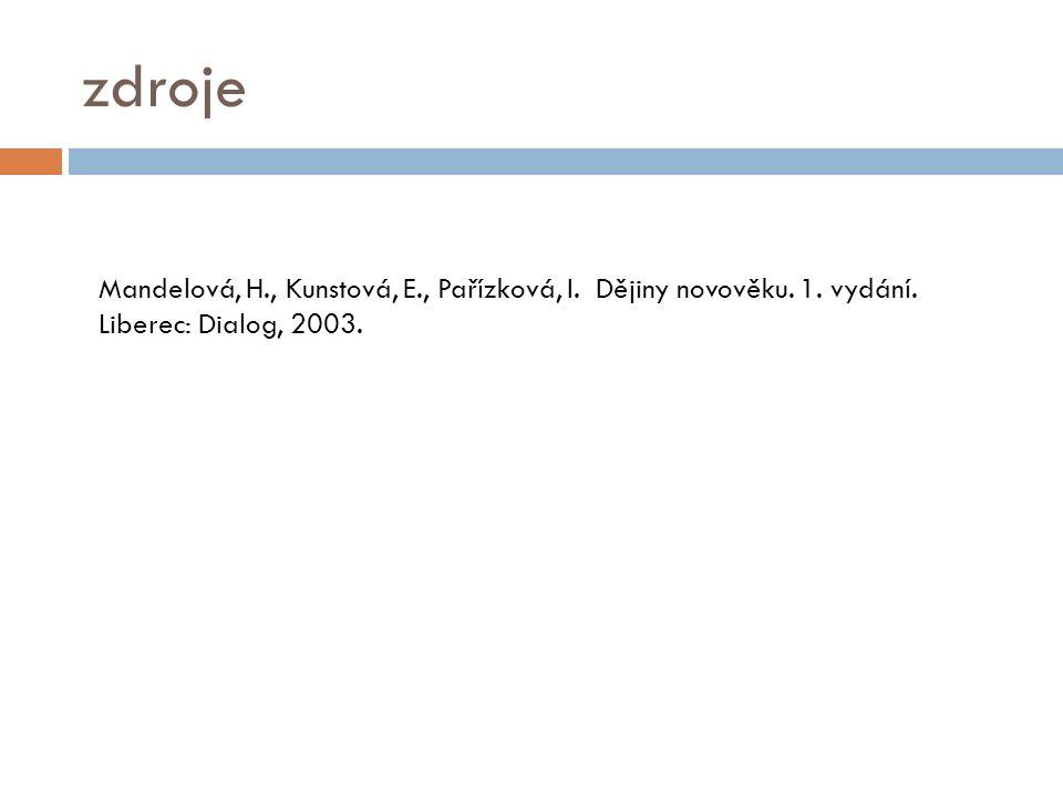 zdroje Mandelová, H., Kunstová, E., Pařízková, I.Dějiny novověku.