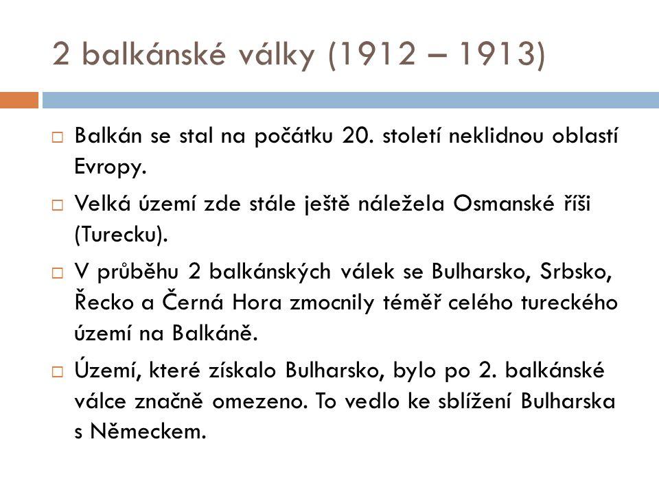 2 balkánské války (1912 – 1913)  Balkán se stal na počátku 20.