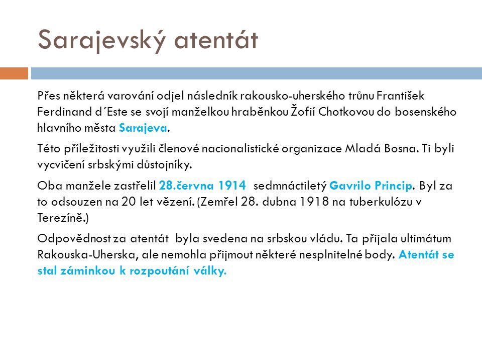 Sarajevský atentát Přes některá varování odjel následník rakousko-uherského trůnu František Ferdinand d´Este se svojí manželkou hraběnkou Žofií Chotkovou do bosenského hlavního města Sarajeva.