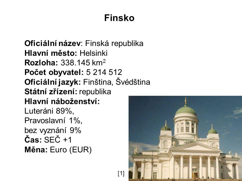 Finsko Oficiální název: Finská republika Hlavní město: Helsinki Rozloha: 338.145 km 2 Počet obyvatel: 5 214 512 Oficiální jazyk: Finština, Švédština Státní zřízení: republika Hlavní náboženství: Luteráni 89%, Pravoslavní 1%, bez vyznání 9% Čas: SEČ +1 Měna: Euro (EUR) [1]
