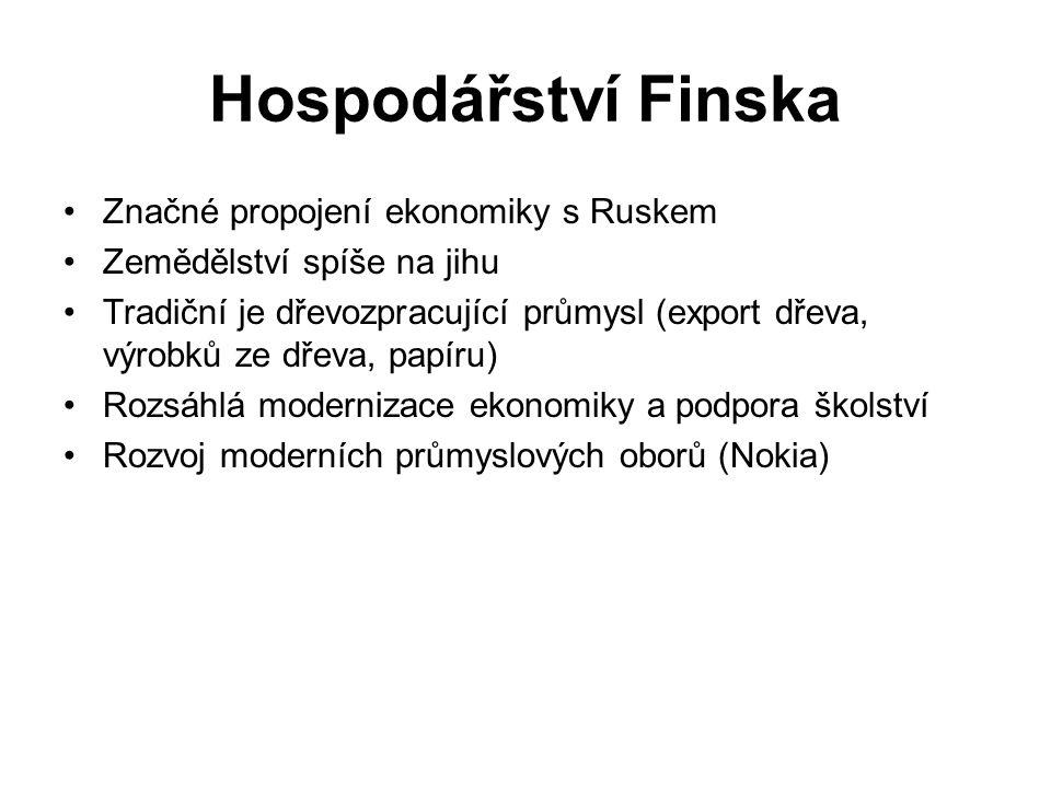 Hospodářství Finska Značné propojení ekonomiky s Ruskem Zemědělství spíše na jihu Tradiční je dřevozpracující průmysl (export dřeva, výrobků ze dřeva, papíru) Rozsáhlá modernizace ekonomiky a podpora školství Rozvoj moderních průmyslových oborů (Nokia)