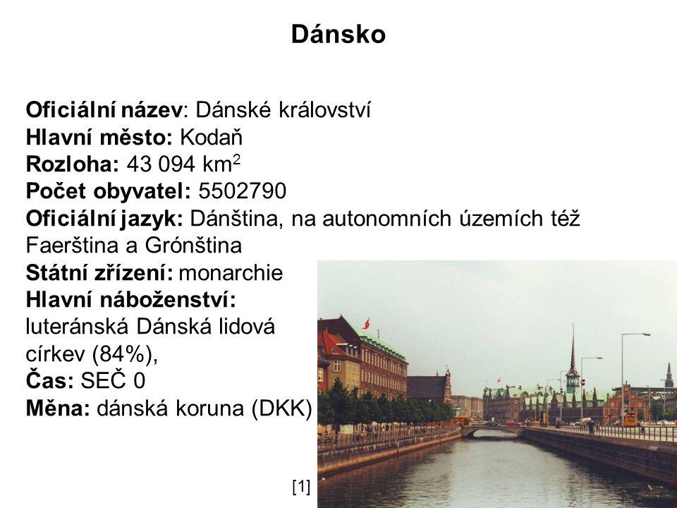 Dánsko Oficiální název: Dánské království Hlavní město: Kodaň Rozloha: 43 094 km 2 Počet obyvatel: 5502790 Oficiální jazyk: Dánština, na autonomních územích též Faerština a Grónština Státní zřízení: monarchie Hlavní náboženství: luteránská Dánská lidová církev (84%), Čas: SEČ 0 Měna: dánská koruna (DKK) [1]