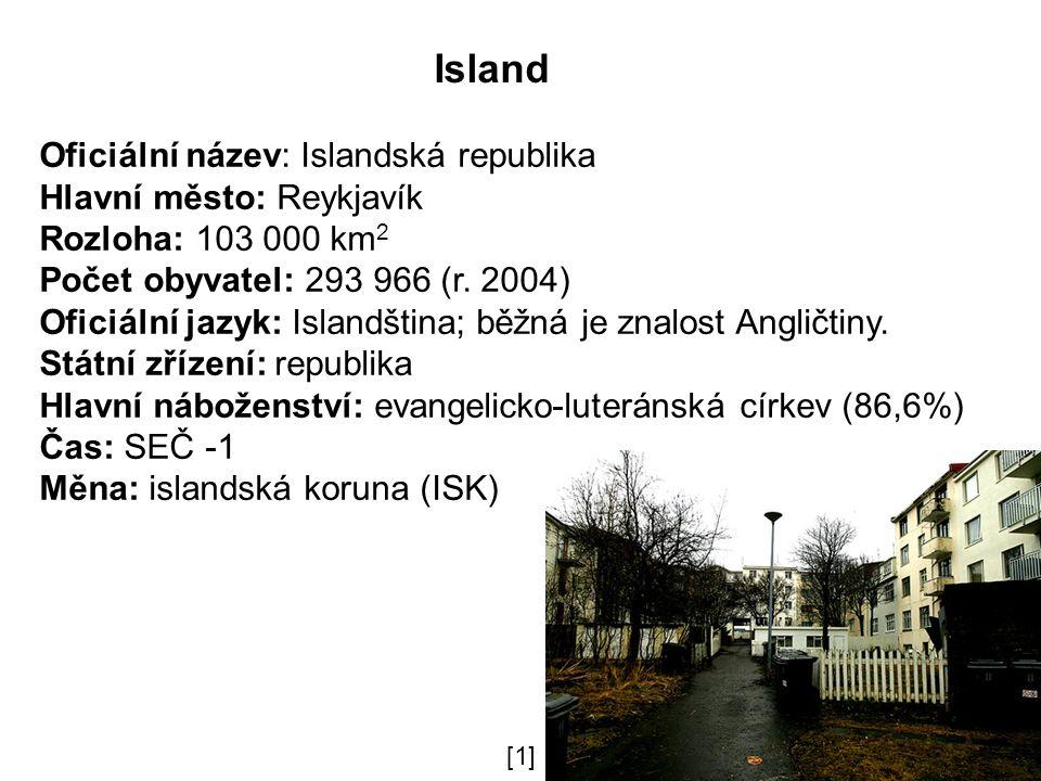 Island Oficiální název: Islandská republika Hlavní město: Reykjavík Rozloha: 103 000 km 2 Počet obyvatel: 293 966 (r.