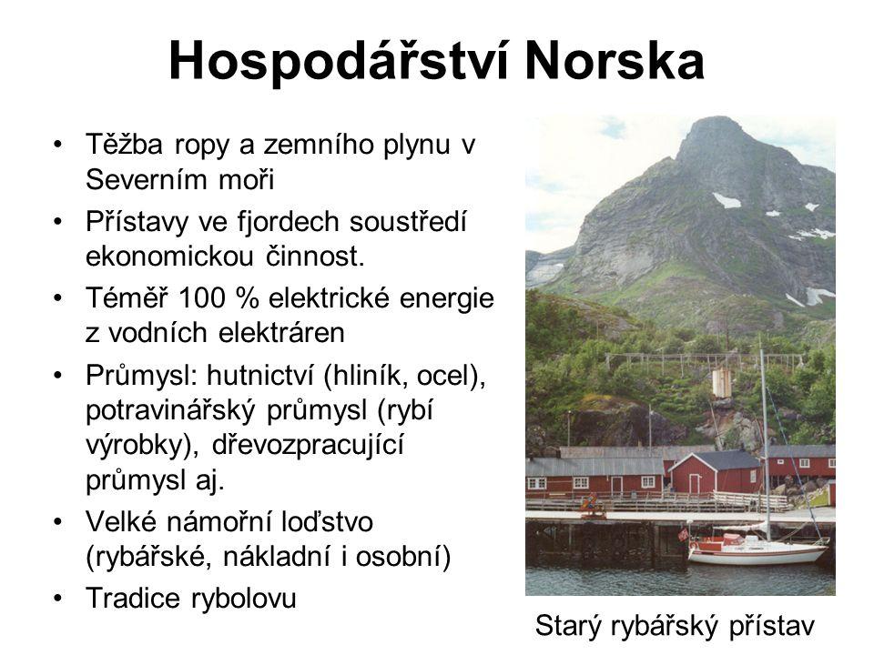 Hospodářství Norska Těžba ropy a zemního plynu v Severním moři Přístavy ve fjordech soustředí ekonomickou činnost.