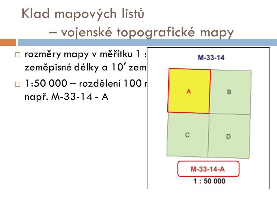 Klad mapových listů – vojenské topografické mapy  rozměry mapy v měřítku 1 : 50 000 jsou 15 ′ zeměpisné délky a 10 ′ zeměpisné šířky  1:50 000 – rozdělení 100 na 2 x 2 pole (A-D), např.