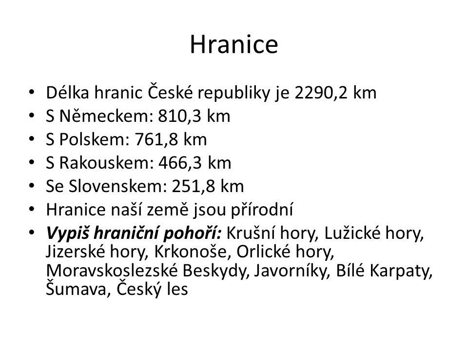 Hranice Délka hranic České republiky je 2290,2 km S Německem: 810,3 km S Polskem: 761,8 km S Rakouskem: 466,3 km Se Slovenskem: 251,8 km Hranice naší
