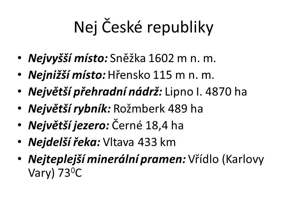 Nej České republiky Nejvyšší místo: Sněžka 1602 m n. m. Nejnižší místo: Hřensko 115 m n. m. Největší přehradní nádrž: Lipno I. 4870 ha Největší rybník
