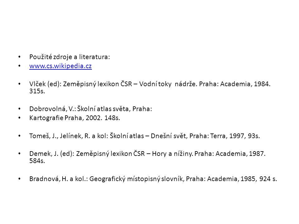 Použité zdroje a literatura: www.cs.wikipedia.cz Vlček (ed): Zeměpisný lexikon ČSR – Vodní toky nádrže. Praha: Academia, 1984. 315s. Dobrovolná, V.: Š