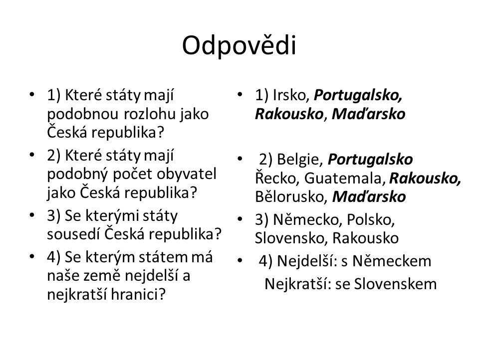 Odpovědi 1) Které státy mají podobnou rozlohu jako Česká republika? 2) Které státy mají podobný počet obyvatel jako Česká republika? 3) Se kterými stá