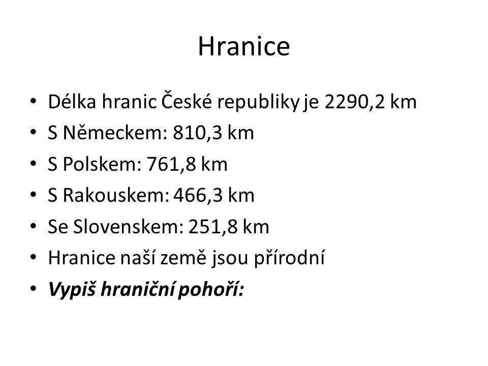 Hranice Délka hranic České republiky je 2290,2 km S Německem: 810,3 km S Polskem: 761,8 km S Rakouskem: 466,3 km Se Slovenskem: 251,8 km Hranice naší země jsou přírodní Vypiš hraniční pohoří: