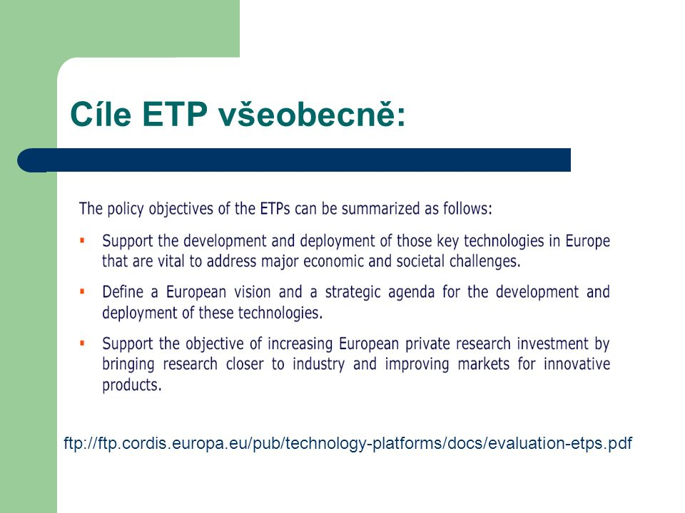 Cíle ETP všeobecně: ftp://ftp.cordis.europa.eu/pub/technology-platforms/docs/evaluation-etps.pdf