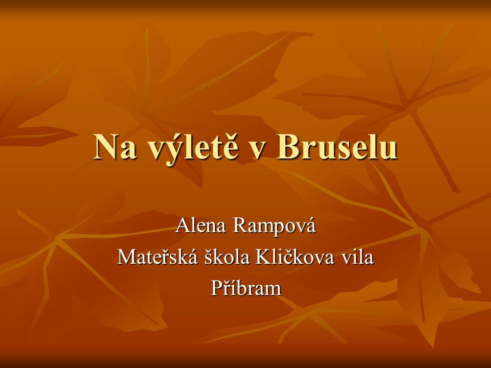 Na výletě v Bruselu Alena Rampová Mateřská škola Kličkova vila Příbram