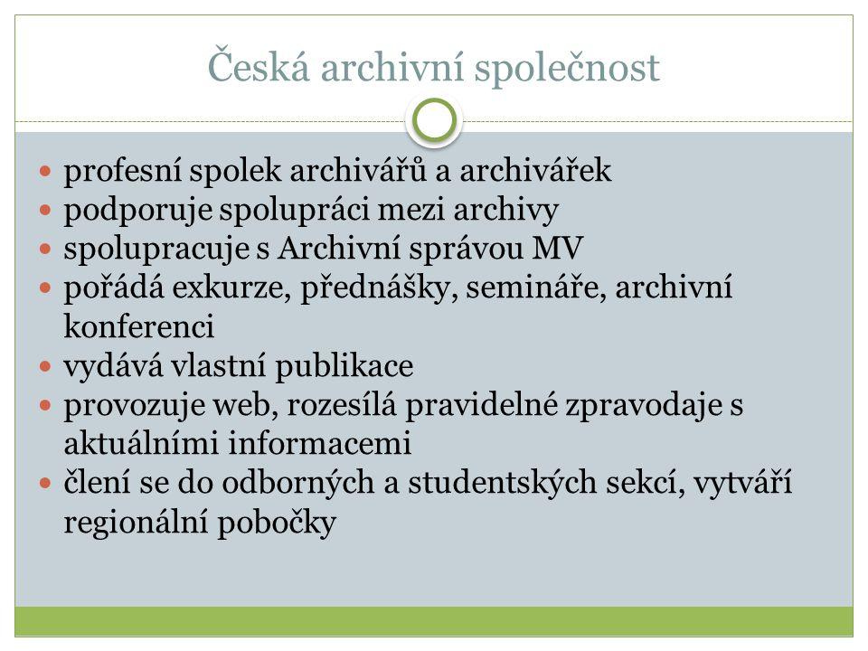 Česká archivní společnost profesní spolek archivářů a archivářek podporuje spolupráci mezi archivy spolupracuje s Archivní správou MV pořádá exkurze,