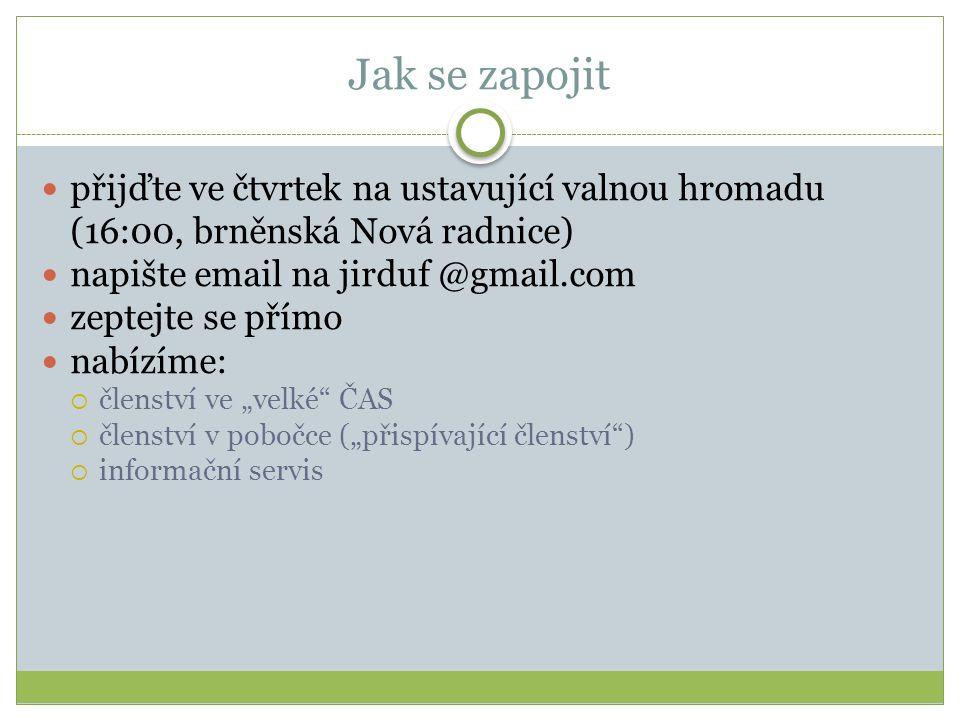Jak se zapojit přijďte ve čtvrtek na ustavující valnou hromadu (16:00, brněnská Nová radnice) napište email na jirduf @gmail.com zeptejte se přímo nab