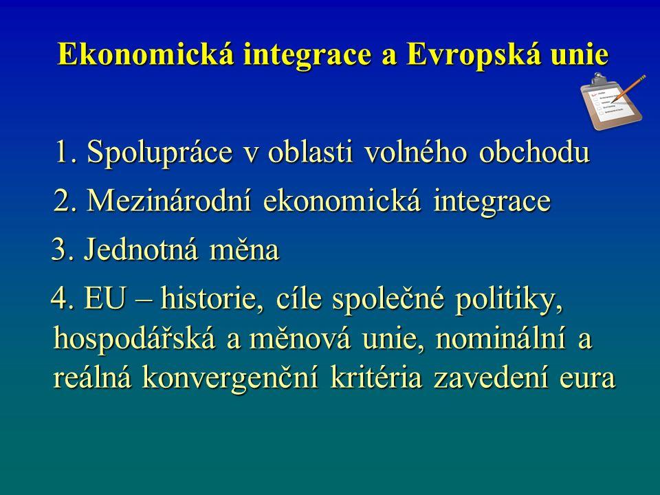 Ekonomická integrace a Evropská unie 1. Spolupráce v oblasti volného obchodu 2.