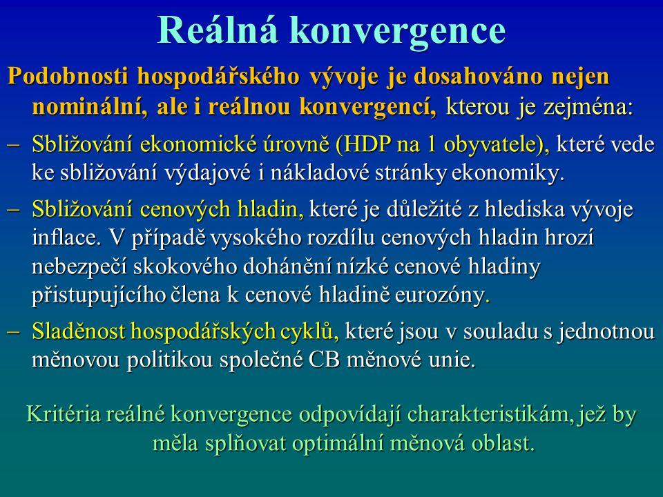 Reálná konvergence Podobnosti hospodářského vývoje je dosahováno nejen nominální, ale i reálnou konvergencí, kterou je zejména:  Sbližování ekonomické úrovně (HDP na 1 obyvatele), které vede ke sbližování výdajové i nákladové stránky ekonomiky.