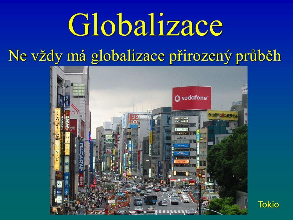 Globalizace Ne vždy má globalizace přirozený průběh Tokio