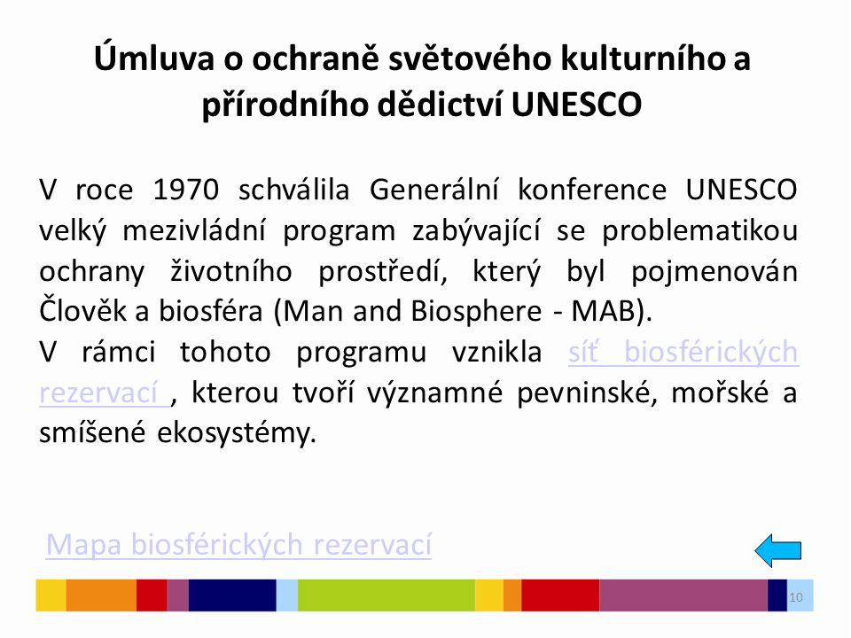 10 Mapa biosférických rezervací V roce 1970 schválila Generální konference UNESCO velký mezivládní program zabývající se problematikou ochrany životního prostředí, který byl pojmenován Člověk a biosféra (Man and Biosphere - MAB).