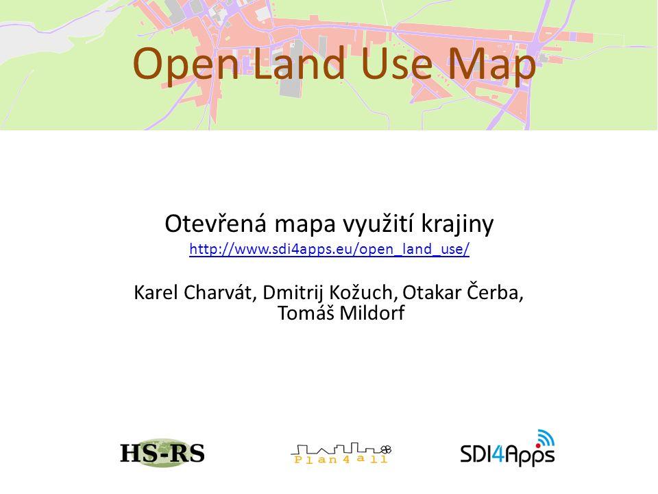 Otevřená mapa využití krajiny http://www.sdi4apps.eu/open_land_use/ Karel Charvát, Dmitrij Kožuch, Otakar Čerba, Tomáš Mildorf Open Land Use Map