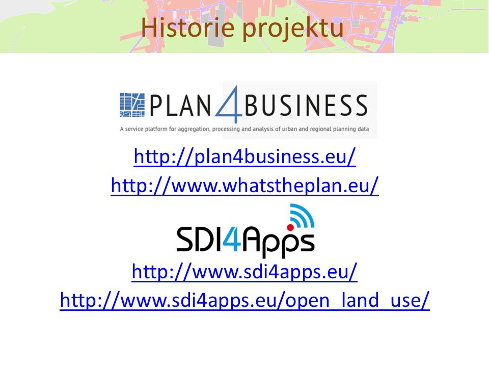http://plan4business.eu/ http://www.whatstheplan.eu/ http://www.sdi4apps.eu/ http://www.sdi4apps.eu/open_land_use/ Historie projektu