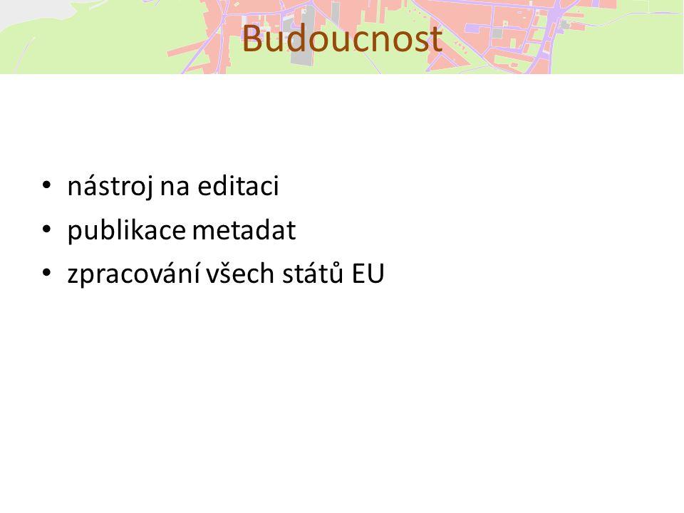 nástroj na editaci publikace metadat zpracování všech států EU Budoucnost