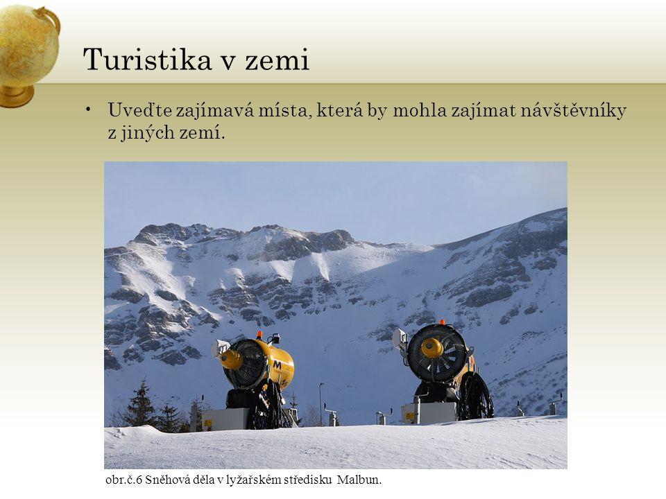 Turistika v zemi Uveďte zajímavá místa, která by mohla zajímat návštěvníky z jiných zemí. obr.č.6 Sněhová děla v lyžařském středisku Malbun.