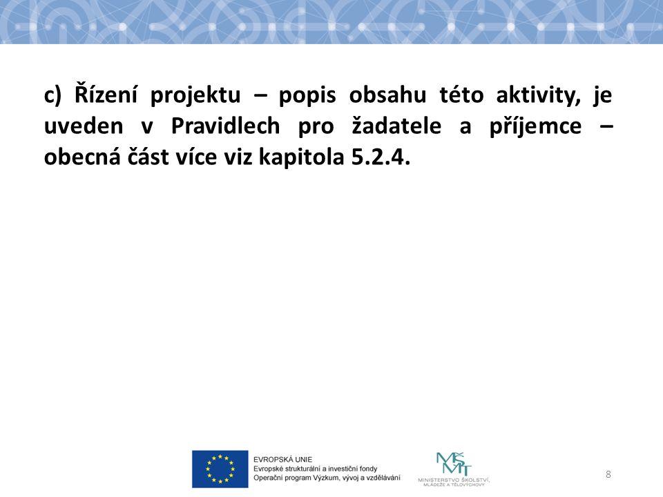 8 c) Řízení projektu – popis obsahu této aktivity, je uveden v Pravidlech pro žadatele a příjemce – obecná část více viz kapitola 5.2.4.