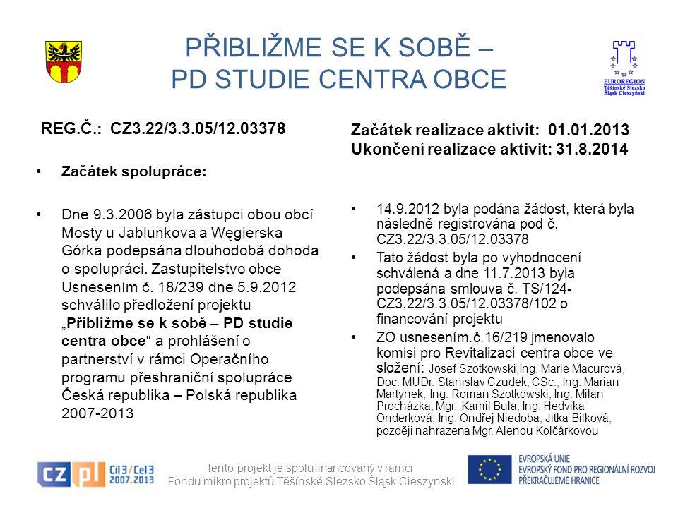 PŘIBLIŽME SE K SOBĚ – PD STUDIE CENTRA OBCE REG.Č.: CZ3.22/3.3.05/12.03378 Začátek spolupráce: Dne 9.3.2006 byla zástupci obou obcí Mosty u Jablunkova a Węgierska Górka podepsána dlouhodobá dohoda o spolupráci.