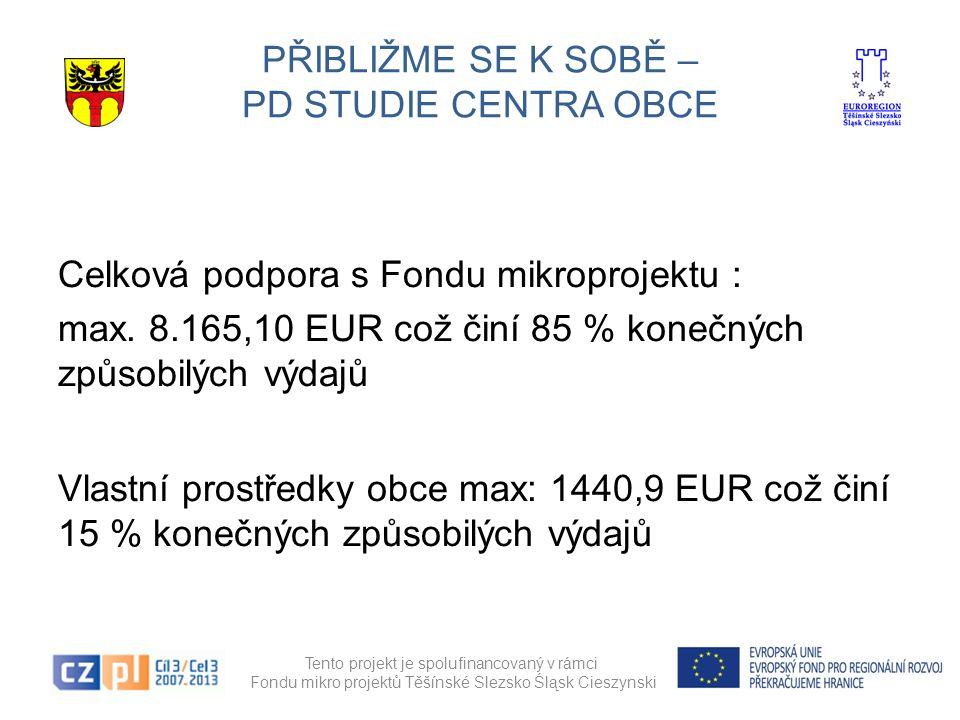 PŘIBLIŽME SE K SOBĚ – PD STUDIE CENTRA OBCE Tento projekt je spolufinancovaný v rámci Fondu mikro projektů Těšínské Slezsko Śląsk Cieszynski Celková p