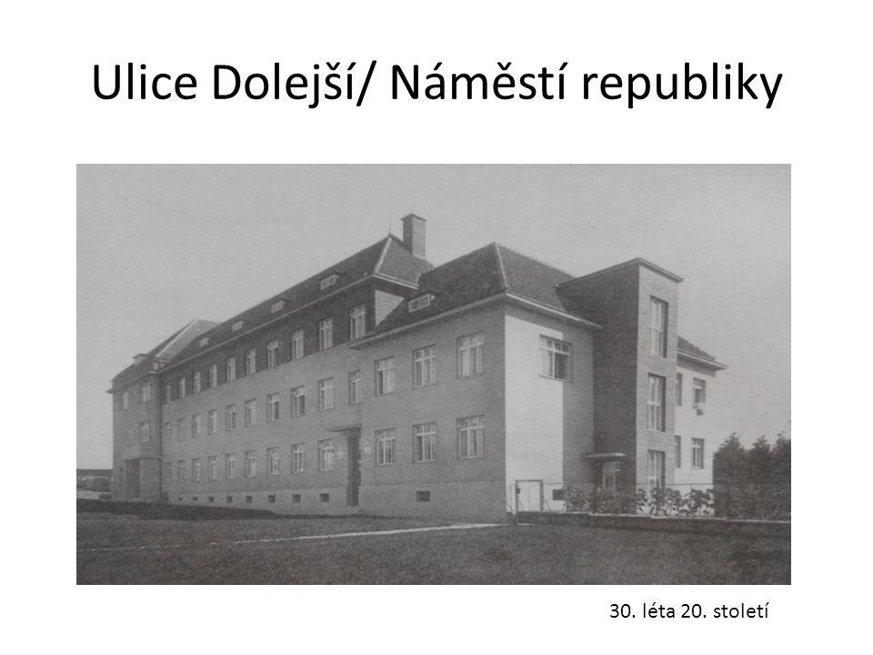 Ulice Dolejší/ Náměstí republiky 30. léta 20. století