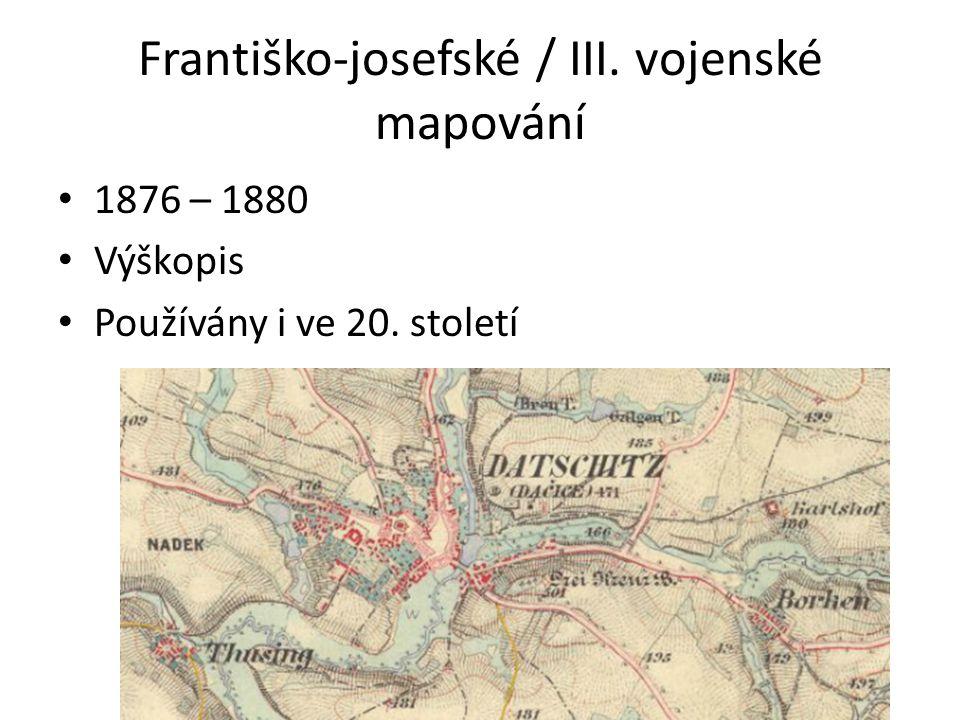 Františko-josefské / III. vojenské mapování 1876 – 1880 Výškopis Používány i ve 20. století