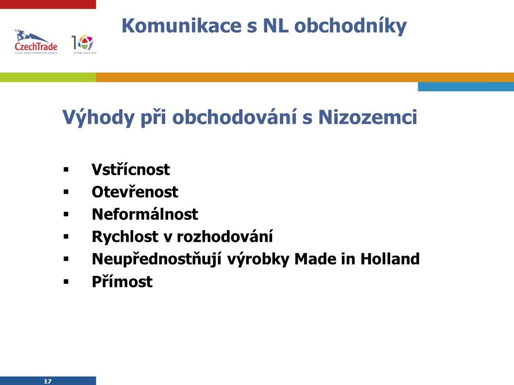 17 Komunikace s NL obchodníky Výhody při obchodování s Nizozemci  Vstřícnost  Otevřenost  Neformálnost  Rychlost v rozhodování  Neupřednostňují výrobky Made in Holland  Přímost