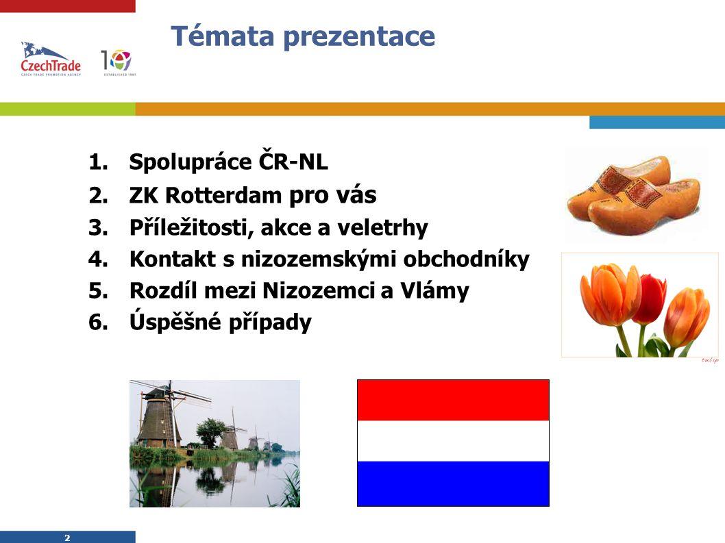 23 CzechTrade v Rotterdamu CzechTrade Rotterdam Hanka van der Mark Beurs - World Trade Center Beursplein 37 3001 Rotterdam The Netherlands E-mail: rotterdam@czechtrade.cz WWW: www.czechtrade.nl www.czechtradeoffices.com www.czechtradeoffices.com Phone: +31102052470 Fax: +31102052479