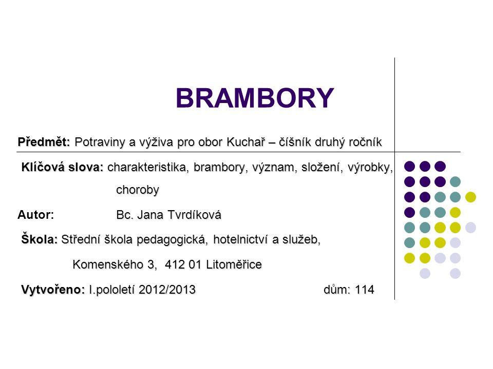 CHARAKTERISTIKA Brambory jsou konzumní hlízy z čeledi lilkovitých.