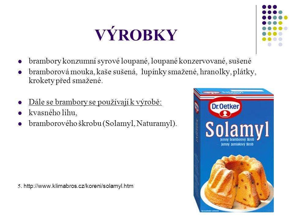 V PRODEJI sušené polotovary bramborových jídel smažené bramborové lupínky extrudované výrobky (snack, rybičky, medvídci atd.) zmrazené bramborové výrobky (hranolky, knedlíky, krokety) 6.