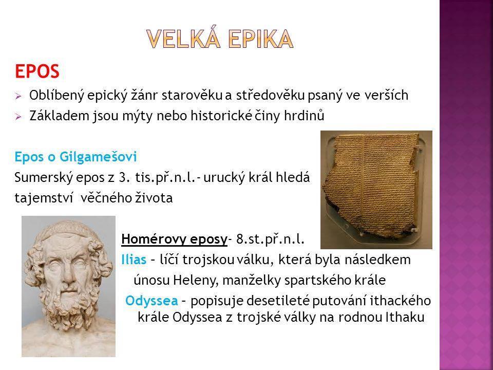 EPOS  Oblíbený epický žánr starověku a středověku psaný ve verších  Základem jsou mýty nebo historické činy hrdinů Epos o Gilgamešovi Sumerský epos z 3.