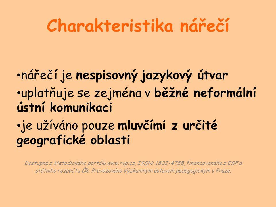 Charakteristika nářečí nářečí je nespisovný jazykový útvar uplatňuje se zejména v běžné neformální ústní komunikaci je užíváno pouze mluvčími z určité