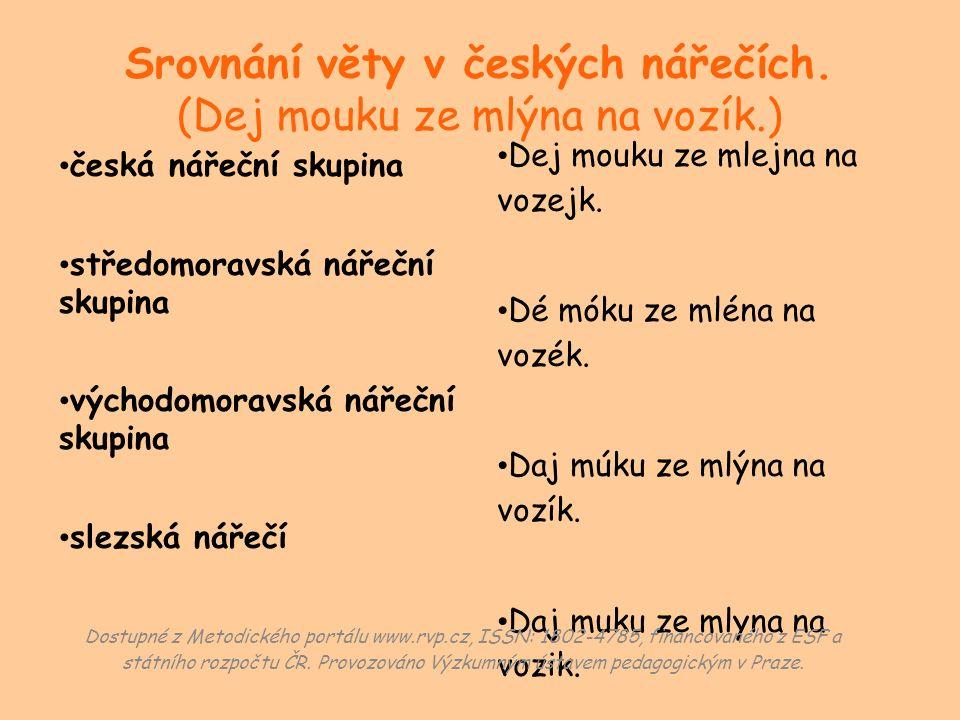 Srovnání věty v českých nářečích. (Dej mouku ze mlýna na vozík.) česká nářeční skupina středomoravská nářeční skupina východomoravská nářeční skupina