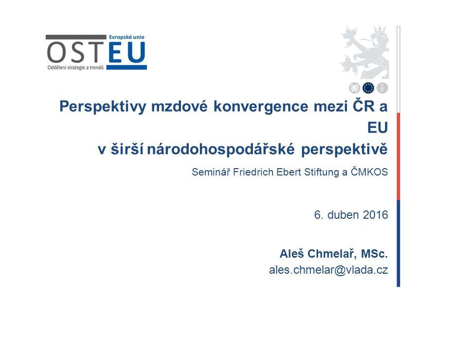 Perspektivy mzdové konvergence mezi ČR a EU v širší národohospodářské perspektivě Seminář Friedrich Ebert Stiftung a ČMKOS 6. duben 2016 Aleš Chmelař,