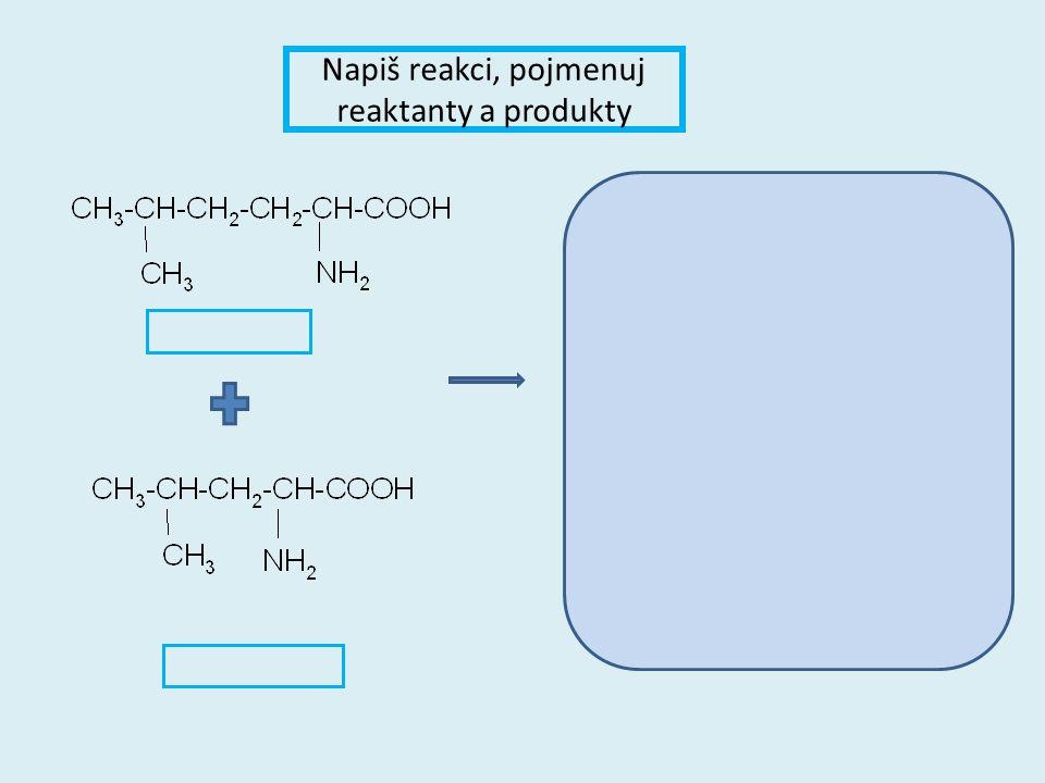 Napiš reakci, pojmenuj reaktanty a produkty