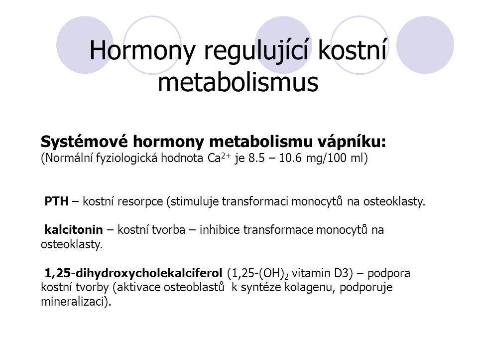 Hormony regulující kostní metabolismus Systémové hormony metabolismu vápníku: (Normální fyziologická hodnota Ca 2+ je 8.5 – 10.6 mg/100 ml) PTH – kostní resorpce (stimuluje transformaci monocytů na osteoklasty.