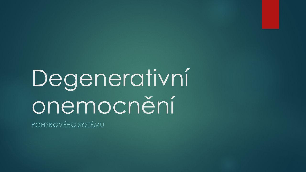 Degenerativní onemocnění POHYBOVÉHO SYSTÉMU